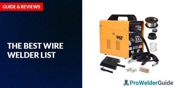 The Best Wire Welder List – Guide and Review 2